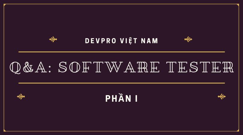 Q&A: Những câu hỏi thường gặp khi học kiểm thử phần mềm – software testing (PHẦN 1)