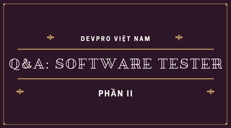 Q&A: Những câu hỏi thường gặp khi học kiểm thử phần mềm – software testing (PHẦN 2)